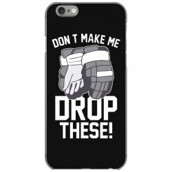don't make me drop these hockey gloves athletic party sports humor iPhone 6/6s Case | Artistshot