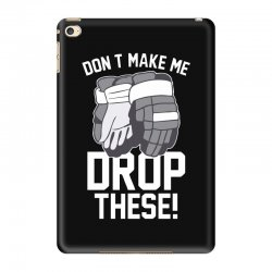 don't make me drop these hockey gloves athletic party sports humor iPad Mini 4 Case | Artistshot