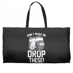 don't make me drop these hockey gloves athletic party sports humor Weekender Totes | Artistshot