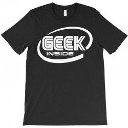 geek inside T-Shirt | Artistshot