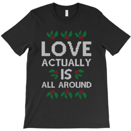Love Actually Is All Around Ugly Christmas For Dark T-shirt Designed By Nurbetulk