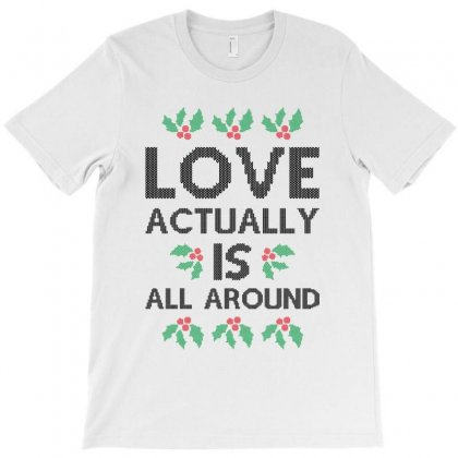 Love Actually Is All Around Ugly Christmas For Light T-shirt Designed By Nurbetulk