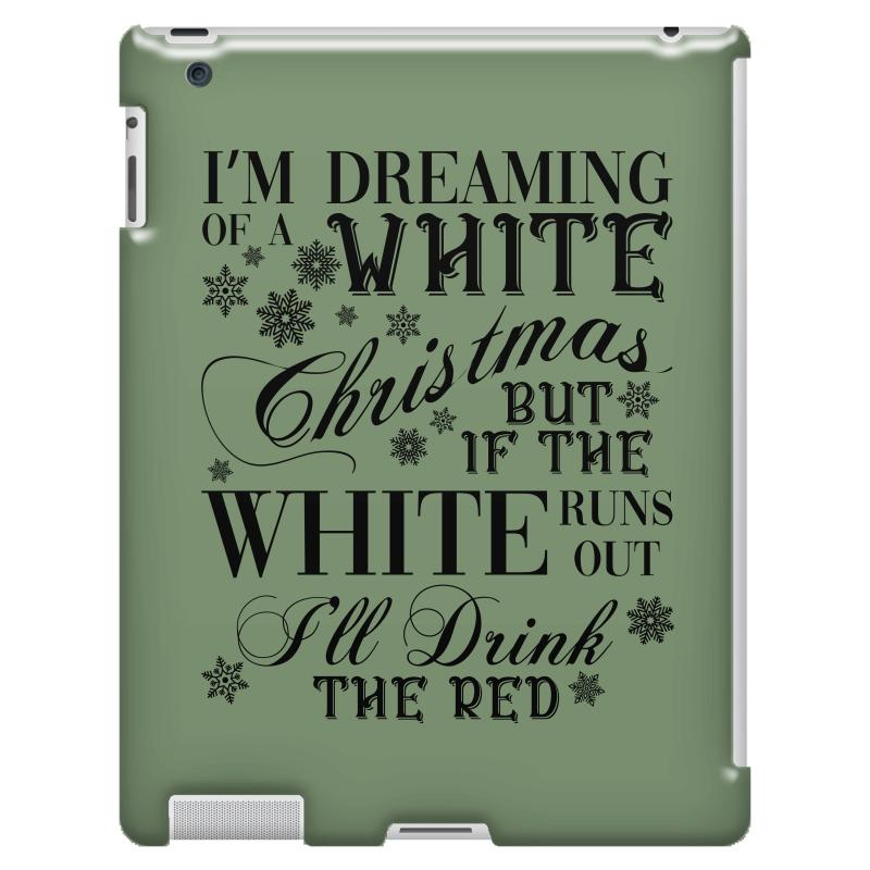 Dreaming Of A White Christmas.I M Dreaming Of A White Christmas But If The White Runs Out I Ll Drin Ipad 3 And 4 Case By Artistshot