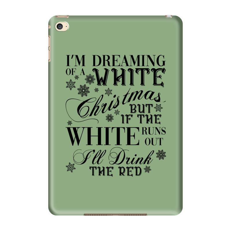 Dreaming Of A White Christmas.I M Dreaming Of A White Christmas But If The White Runs Out I Ll Drin Ipad Mini 4 Case By Artistshot