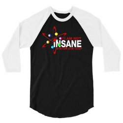 i am not insane inspired by the big bang theory, ideal birthday 3/4 Sleeve Shirt | Artistshot