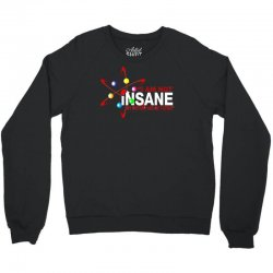 i am not insane inspired by the big bang theory, ideal birthday Crewneck Sweatshirt | Artistshot