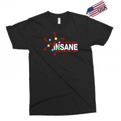 i am not insane inspired by the big bang theory, ideal birthday Exclusive T-shirt | Artistshot