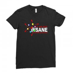 i am not insane inspired by the big bang theory, ideal birthday Ladies Fitted T-Shirt | Artistshot