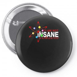 i am not insane inspired by the big bang theory, ideal birthday Pin-back button | Artistshot