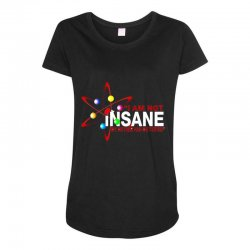 i am not insane inspired by the big bang theory, ideal birthday Maternity Scoop Neck T-shirt | Artistshot