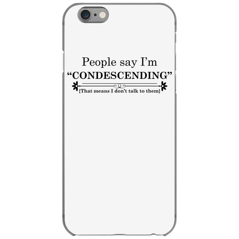 d095abaad Custom People Say I'm Condescending Iphone 6/6s Case By Wizarts ...