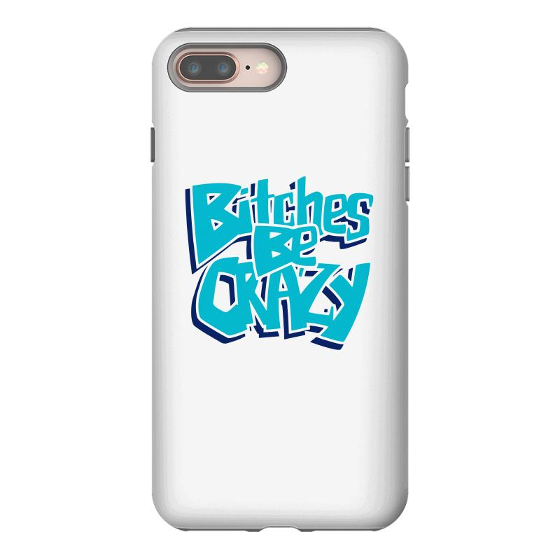 newest 35d45 31a38 Bitches Be Crazy Funny Tshirt Iphone 8 Plus Case. By Artistshot
