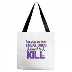 yes,they are fake. my real ones tried to kill me pancreatic cancer Tote Bags | Artistshot