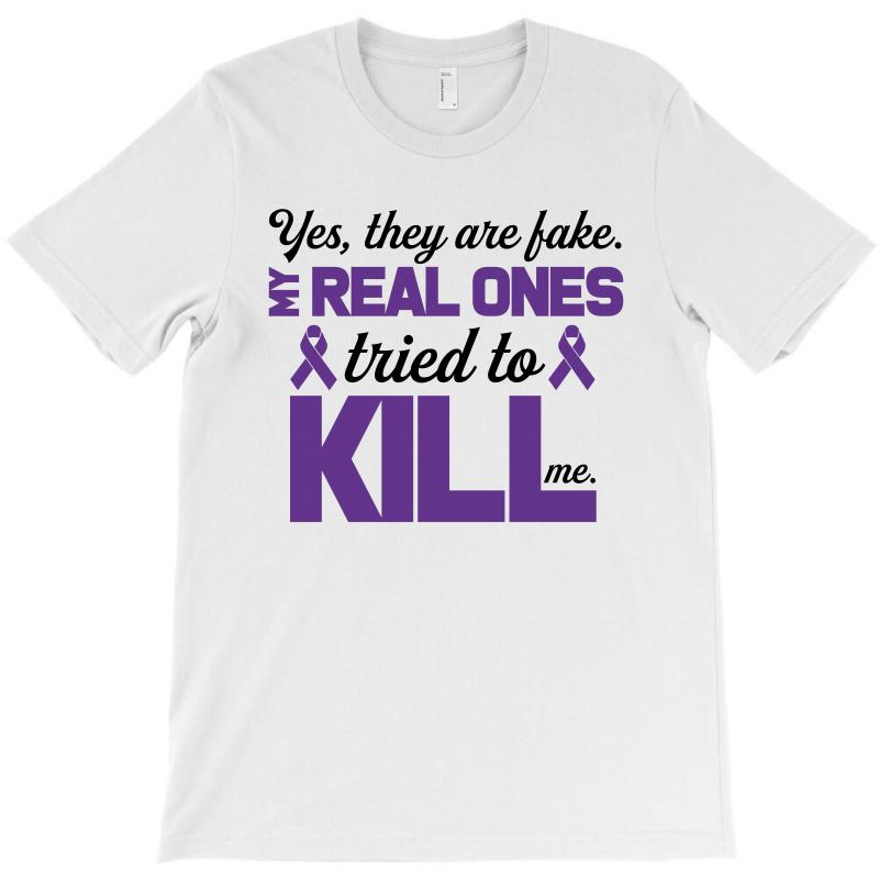 Yes,they Are Fake. My Real Ones Tried To Kill Me Pancreatic Cancer T-shirt | Artistshot