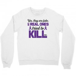 yes,they are fake. my real ones tried to kill me pancreatic cancer Crewneck Sweatshirt | Artistshot