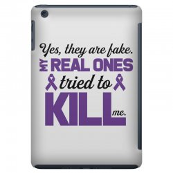 yes,they are fake. my real ones tried to kill me pancreatic cancer iPad Mini | Artistshot