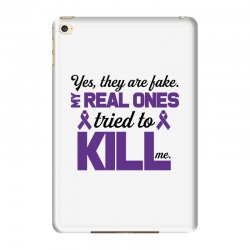 yes,they are fake. my real ones tried to kill me pancreatic cancer iPad Mini 4 | Artistshot