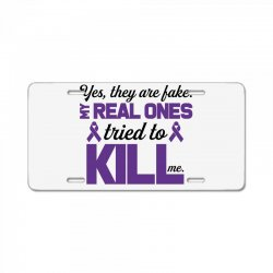 yes,they are fake. my real ones tried to kill me pancreatic cancer License Plate | Artistshot