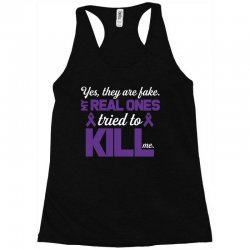 yes,they are fake. my real ones tried to kill me pancreatic cancer Racerback Tank | Artistshot