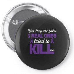 yes,they are fake. my real ones tried to kill me pancreatic cancer Pin-back button | Artistshot