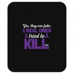 yes,they are fake. my real ones tried to kill me pancreatic cancer Mousepad | Artistshot