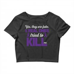 yes,they are fake. my real ones tried to kill me pancreatic cancer Crop Top | Artistshot