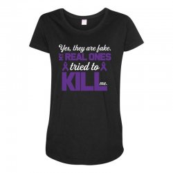 yes,they are fake. my real ones tried to kill me pancreatic cancer Maternity Scoop Neck T-shirt | Artistshot