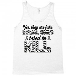 yes, they are fake. my real ones tried to kill me carcinoid cancer Tank Top | Artistshot