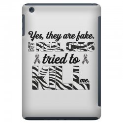 yes, they are fake. my real ones tried to kill me carcinoid cancer iPad Mini | Artistshot