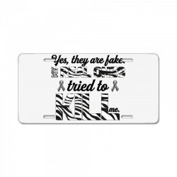 yes, they are fake. my real ones tried to kill me carcinoid cancer License Plate | Artistshot