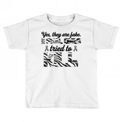 yes, they are fake. my real ones tried to kill me carcinoid cancer Toddler T-shirt | Artistshot