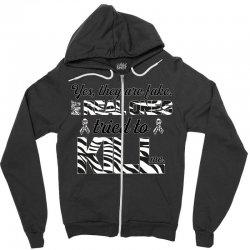 yes, they are fake. my real ones tried to kill me carcinoid cancer Zipper Hoodie | Artistshot