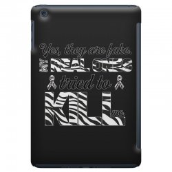 yes, they are fake. my real ones tried to kill me carcinoid cancer iPad Mini Case | Artistshot