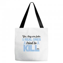 yes, they are fake my real ones tried to kill me stomach cancer Tote Bags | Artistshot