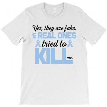 Yes, They Are Fake My Real Ones Tried To Kill Me Stomach Cancer T-shirt Designed By Zeynepu