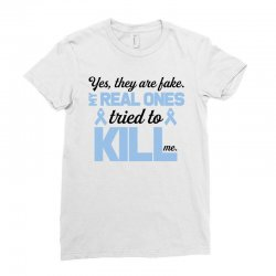 yes, they are fake my real ones tried to kill me stomach cancer Ladies Fitted T-Shirt | Artistshot