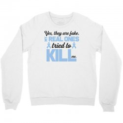 yes, they are fake my real ones tried to kill me stomach cancer Crewneck Sweatshirt | Artistshot