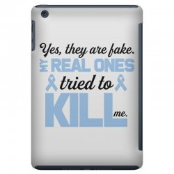 yes, they are fake my real ones tried to kill me stomach cancer iPad Mini Case | Artistshot
