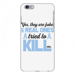 yes, they are fake my real ones tried to kill me stomach cancer iPhone 6 Plus/6s Plus Case | Artistshot