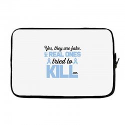 yes, they are fake my real ones tried to kill me stomach cancer Laptop sleeve | Artistshot
