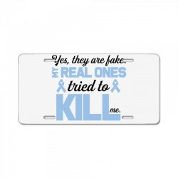 yes, they are fake my real ones tried to kill me stomach cancer License Plate | Artistshot
