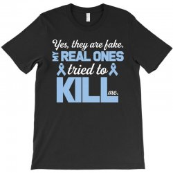 yes, they are fake my real ones tried to kill me stomach cancer T-Shirt | Artistshot
