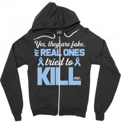 yes, they are fake my real ones tried to kill me stomach cancer Zipper Hoodie | Artistshot