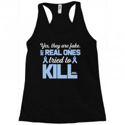 yes, they are fake my real ones tried to kill me stomach cancer Racerback Tank | Artistshot