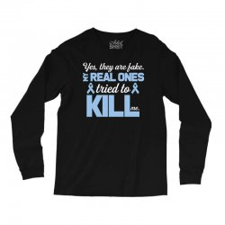 yes, they are fake my real ones tried to kill me stomach cancer Long Sleeve Shirts | Artistshot