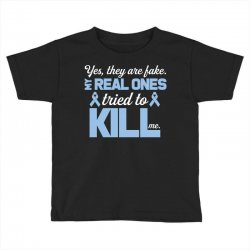 yes, they are fake my real ones tried to kill me stomach cancer Toddler T-shirt | Artistshot