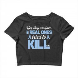 yes, they are fake my real ones tried to kill me stomach cancer Crop Top | Artistshot