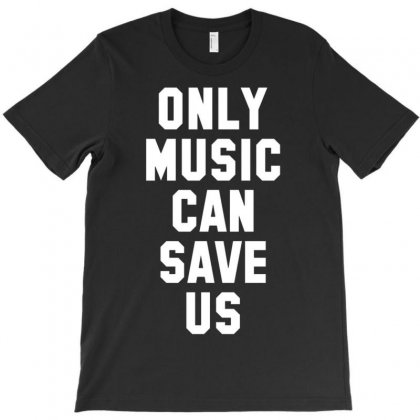 Only Music Can Save Us T-shirt Designed By Mdk Art