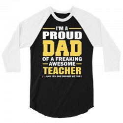 proud dad of a freaking awesome teacher. (yes she bought me this). fat 3/4 Sleeve Shirt | Artistshot