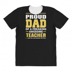 proud dad of a freaking awesome teacher. (yes she bought me this). fat All Over Women's T-shirt | Artistshot
